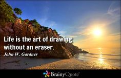 Life is the art of drawing without an eraser. - John W. Gardner #life #QOTD
