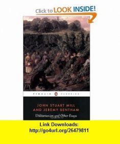 Utilitarianism and Other Essays (9780140432725) John Stuart Mill, Jeremy Bentham, Alan Ryan , ISBN-10: 0140432728  , ISBN-13: 978-0140432725 ,  , tutorials , pdf , ebook , torrent , downloads , rapidshare , filesonic , hotfile , megaupload , fileserve