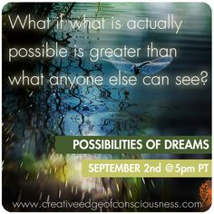 What if what is actually possible is greater than what anyone else can see?
