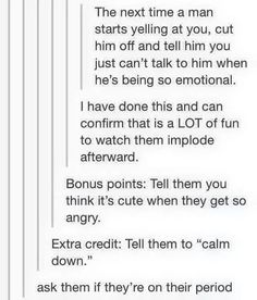 I've started doing this to anyone in my family when they are being unreasonably upset. Cracks us all up.