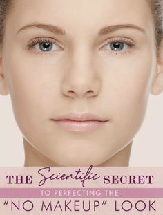 The Scientific Secret to the No Makeup Look