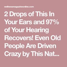 2 Drops of This In Your Ears and 97% of Your Hearing Recovers! Even Old People Are Driven Crazy by This Natural Remedy! - Wellness Magazine
