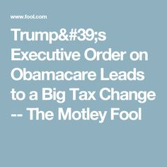 Trump's Executive Order on Obamacare Leads to a Big Tax Change -- The Motley Fool