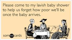 Please come to my lavish baby shower to help us forget how poor we'll be once the baby arrives.