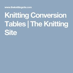 Knitting Conversion Tables | The Knitting Site