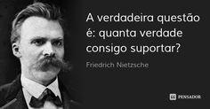 A verdadeira questão é: quanta verdade consigo suportar? — Friedrich Nietzsche Friedrich Nietzsche, Nietzsche Frases, Red Quotes, Cogito Ergo Sum, Light Of Life, Psychology Facts, Some Words, Einstein, Writer
