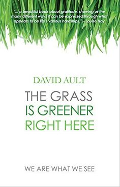 The Grass Is Greener Right Here by David Ault, http://www.amazon.com/dp/B00Q0VEFN6/ref=cm_sw_r_pi_dp_e9Rqvb001F492