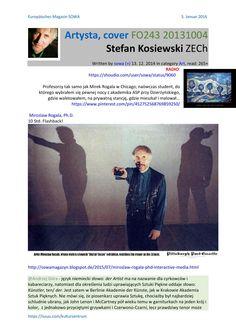 Miroslaw rogala chicago, il artysta, cover fo243 20131004 stefan kosiewski zech oktawa armagedon do1  Miroslaw Rogala, Ph.D., Professor and Director, Master of Science Degree Digital Arts Program     Written by sowa 1. 7. in category Art, read: 131×   w 1977 r. zapowiadałem Przyszłość Jego Sztuce     Miroslaw Rogala  @miroslawrogala  Internationally-recognized interactive media artist; Chair of Digital Arts, Knowledgde Systems Institute, IL; Ph.D., 2000: CAiiA, Newport, GB   protokół…