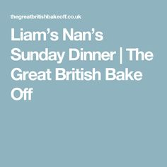 Liam's Nan's Sunday Dinner | The Great British Bake Off