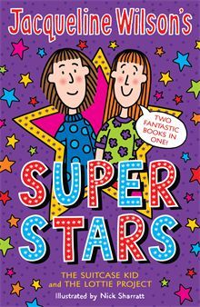 Jacqueline Wilson's Super Stars by Jacqueline Wilson. Two of Jacqueline Wilson's most popular stories together in one fantastic collection: The Suitcase Kid and The Lottie Project.