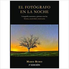 El fotógrafo en la noche: fotografía nocturna y pintura con luz: Amazon.es: Rubio Mario: Libros