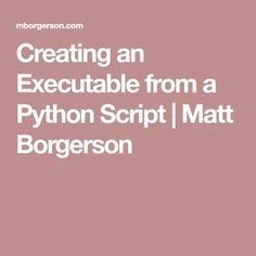 Creating an Executable from a Python Script | Matt Borgerson