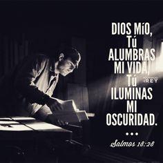 Dios mío tú alumbras mi vida, tú iluminas mi oscuridad (Salmos 18:28) #Dios…