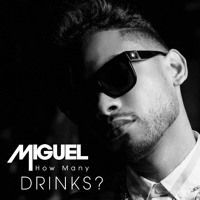 How Many Drinks? by Miguel on SoundCloud