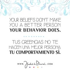 """Your beliefs don't make you a better person. Your behavior does."" ********** ""Tus creencias no te hacen una mejor persona. Tu comportamiento sí."""