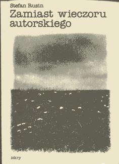"""""""Zamiast wieczoru autorskiego"""" Stefan Rusin Cover by Anna Wunderlich Published by Wydawnictwo Iskry 1981"""