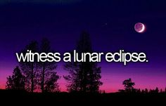 Witness a lunar eclipse