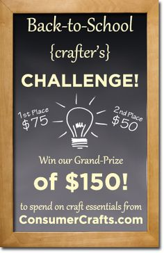 Enter the ConsumerCrafts.com Back-to-School Crafter's Challenge for your chance to win $ 150!