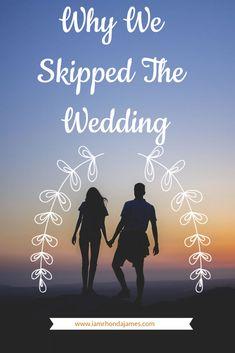 Why We Skipped The Wedding