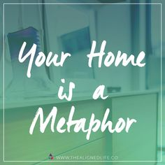 Your home is actually a metaphor for your life! Find out why over on the blog…