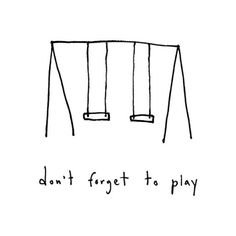Don´t forget to play!