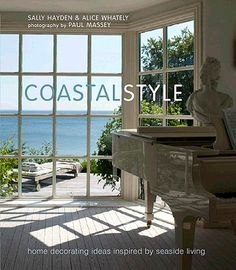 Coastal Style: Home Decorating Ideas Ispired By Seaside Living (Hardcover)  | Liberty Bay