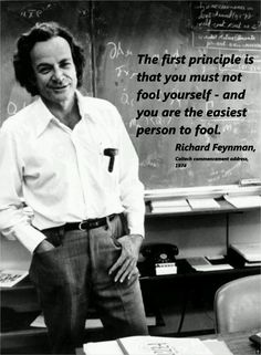 Richard Feynman (1918–1988) Never be the smartest person in the room. There is always someone who knows something you don't.