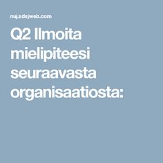 Q2 Ilmoita mielipiteesi seuraavasta organisaatiosta: