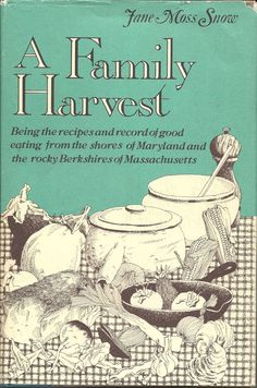 A Family Harvest Cookbook by Jane Moss Snow Maryland shore & Berkshires recipes