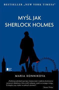 Myśl jak Sherlock Holmes - eBook (mobi, epub, pdf) - Maria Konnikova - UpolujEbooka.pl