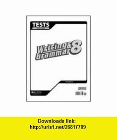 Tests to Use with Writing and Grammar 8 (#218321) (9781591663652) Bob Jones , ISBN-10: 1591663652  , ISBN-13: 978-1591663652 ,  , tutorials , pdf , ebook , torrent , downloads , rapidshare , filesonic , hotfile , megaupload , fileserve
