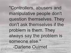 Controllers, abusers and manipulative people don't question themselves_ Darlene Ouimet