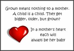 Grown means nothing to a mother!