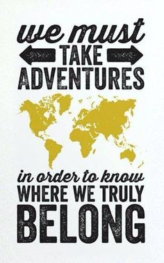 we-must-take-adventures-in-order-to-find-out-where-we-truly-belong