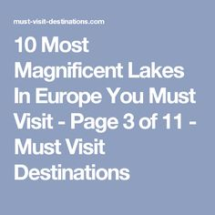 10 Most Magnificent Lakes In Europe You Must Visit - Page 3 of 11 - Must Visit Destinations