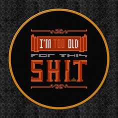 I'm Too Old For This Shit  Quote  Digital by AmazingCrossStitch, $4.00