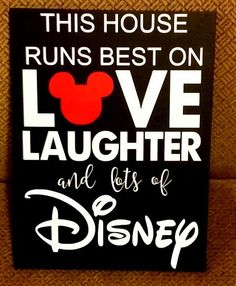 Disney, This House runs best on Love Laughter and lots of Disney, Disney decor
