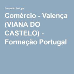 Comércio - Valença (VIANA DO CASTELO) - Formação Portugal