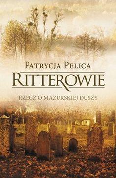 """Patrycja Pelica, """"Ritterowie: rzecz o mazurskiej duszy"""", Muza, Warszawa 2016. 509 stron"""