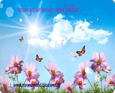 wear your wings and follow...