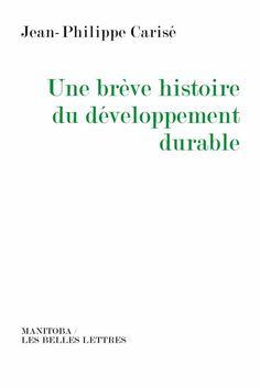 Jean-Philippe Carisé, Une brève histoire du développement durable, préface Bettina Laville, Manitoba/Les Belles Lettres, broché, 355 pages, 25 €.