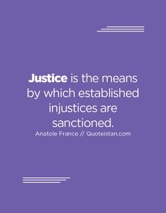 is the means by which established injustices are sanctioned. Justice Quotes, Anatole France, Inspirational Words Of Wisdom, Quote Of The Day, Meant To Be, Life Quotes, True True, Thoughts, Motivation