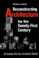 Reconstructing Architecture for the Twenty-first Century : An Inquiry Into the Architect's World
