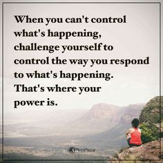 """""""When you can't control what's happening, challenge the way you respond to what's happening. That's where your power is."""" #quotes #wordstoliveby . ........................................................ Please save this pin... ........................................................... Because For Real Estate Investing... Visit Now! OwnItLand.com"""