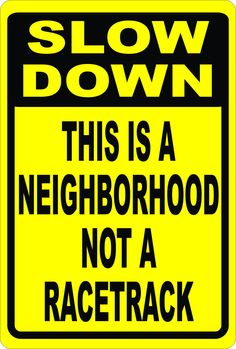 Post this sign to help slow down traffic in neighborhoods. Help prevent speeding in communities. Funny Road Signs, Termite Control, Giving Up Smoking, Speed Limit, Slow Down, Street Signs, Natural Home Remedies, The Neighbourhood, Ghostwriter