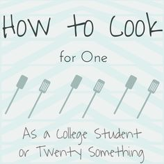 How to Cook for One as a College Student or Twenty Something