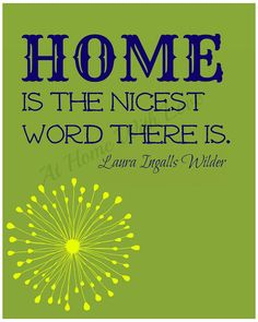 Home is the nicest word there is. Laura Ingalls Wilder quote printable $4