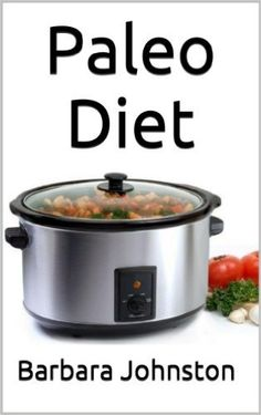 Amazon.com: Paleo Diet: Paleo Recipes made in a Slow Cooker eBook: Barbara Johnston: Kindle Store