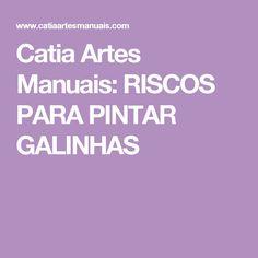 Catia Artes Manuais: RISCOS PARA PINTAR GALINHAS