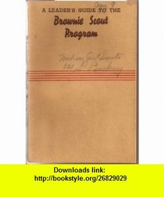 A Leaders Guide to the Brownie Scout Program Girl Scouts ,   ,  , ASIN: B004W94LE6 , tutorials , pdf , ebook , torrent , downloads , rapidshare , filesonic , hotfile , megaupload , fileserve